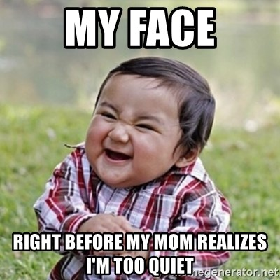 evil toddler kid2 - MY FACE RIGHT BEFORE MY MOM REALIZES I'M TOO QUIET