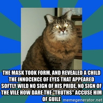 """AMBER DTES VANCOUVER - the mask took form, and revealed a child the innocence of eyes that appeared softly wild no sign of his pride, no sign of the vile how dare the """"truths"""" accuse him of guile"""