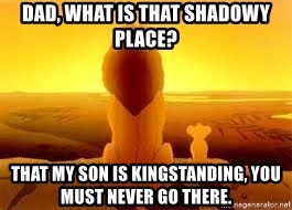 The Lion King - Dad, what is that shadowy place? That my son is KINGSTanding, you must never go there.