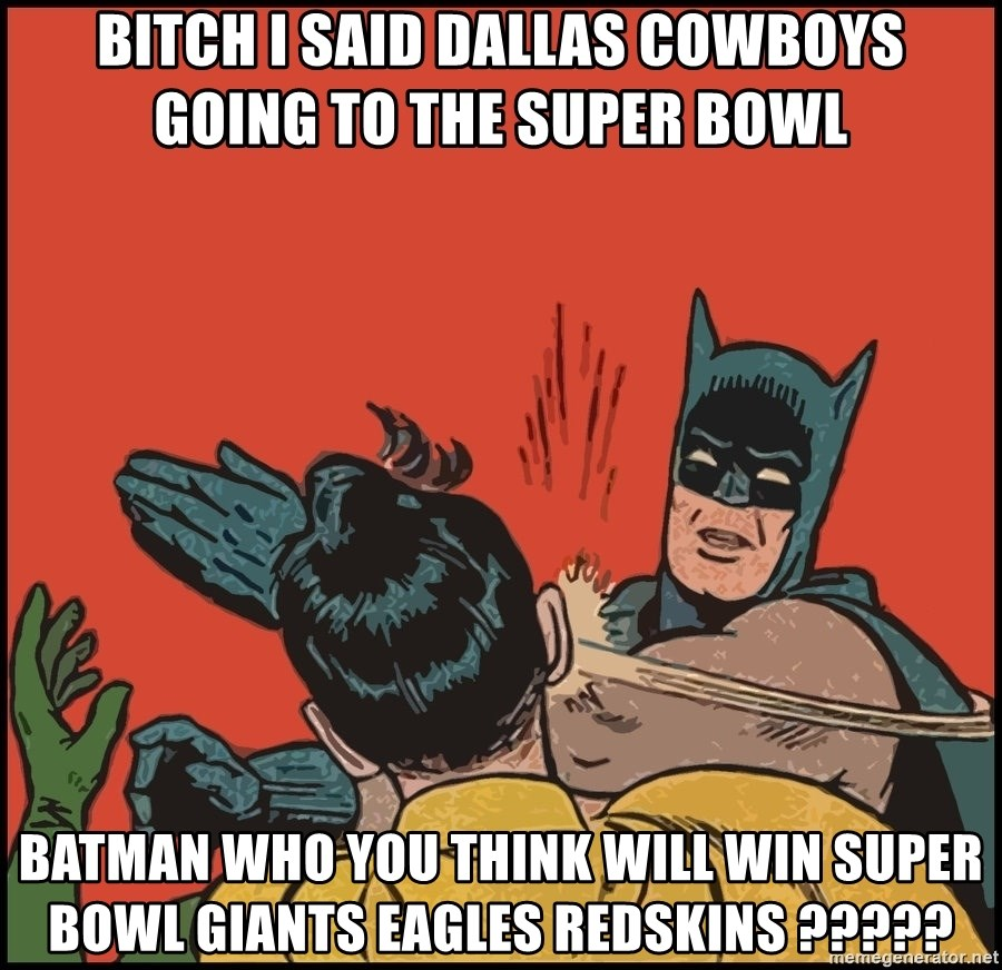 Batman slaps robin 2 - Bitch I Said Dallas Cowboys Going to the Super Bowl  Batman Who you think will win Super Bowl Giants Eagles Redskins ?????