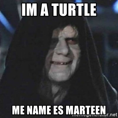 Sith Lord - Im a turtle Me Name Es Marteen