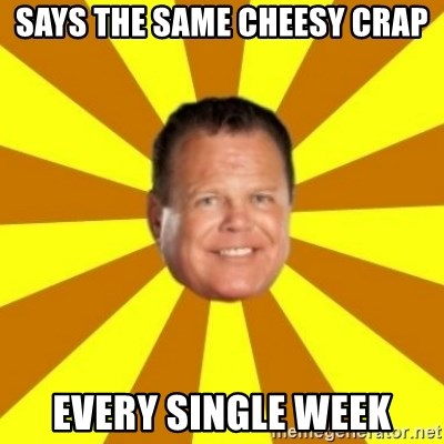 Jerry Lawler - Says the same cheesy crap Every single week