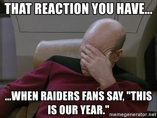 "Picardfacepalm - that reaction you have... ...when raiders fans say, ""this is our year."""