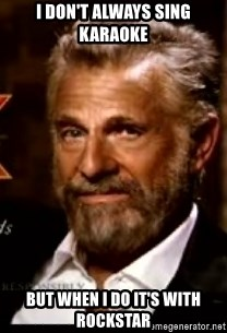 The Most Interesting Man In The World - I don't always sing karaoke but when i do it's with rockstar
