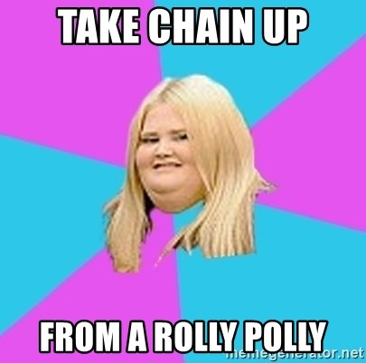 Fat Girl - Take chain up From a Rolly Polly