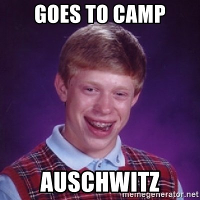 Bad Luck Brian - Goes to camp auschwitz