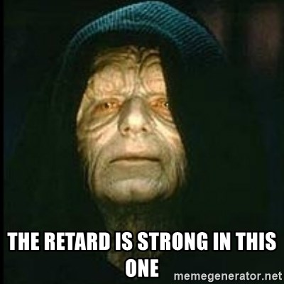 Darth Sidious - The retard is strong in this one