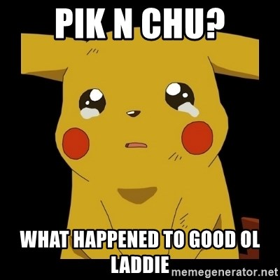 Pikachu crying - pik n chu? what happened to good ol laddie