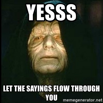 Darth Sidious - yesss let the sayings flow through you