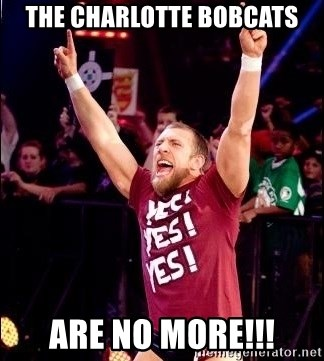 Daniel Bryan YES! - The Charlotte Bobcats Are No More!!!