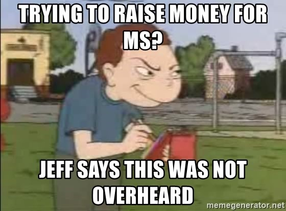 Recess Randall - trying to raise money for MS? Jeff says this was not overheard