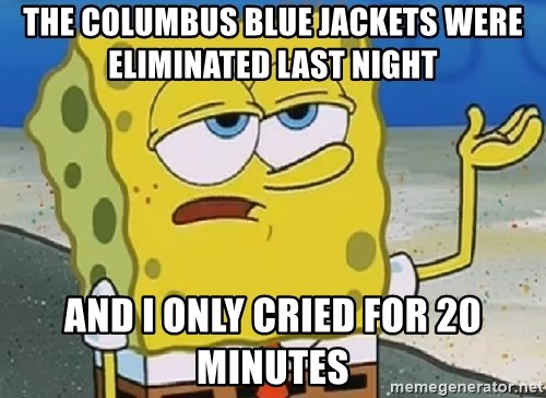 Only Cried for 20 minutes Spongebob - The Columbus Blue Jackets were eliminated last night And I only cried for 20 minutes