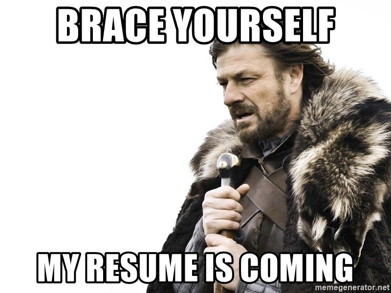 Winter is Coming - brace yourself my resume is coming