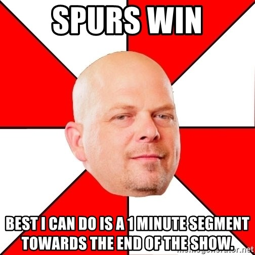 Pawn Stars - SPURS WIN BEST I CAN DO IS A 1 MINUTE SEGMENT TOWARDS THE END OF THE SHOW.