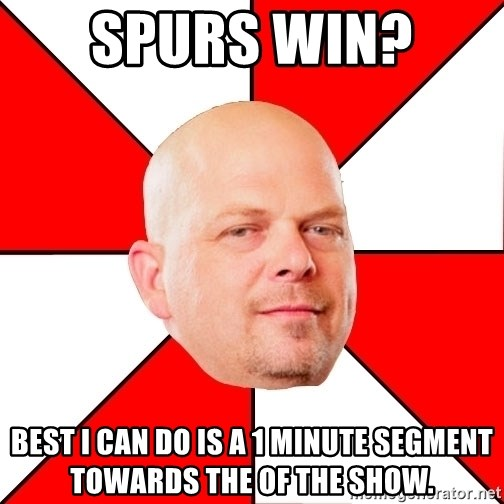 Pawn Stars - SPURS WIN?  BEST I CAN DO IS A 1 MINUTE SEGMENT TOWARDS THE OF THE SHOW.