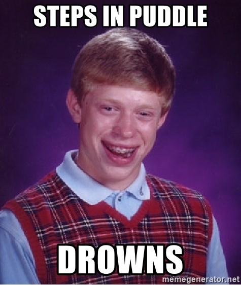 Bad Luck Brian - Steps in puddle Drowns