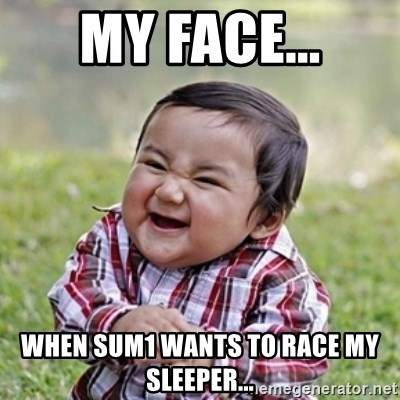 evil toddler kid2 - MY FACE... When sum1 wants to race my Sleeper...