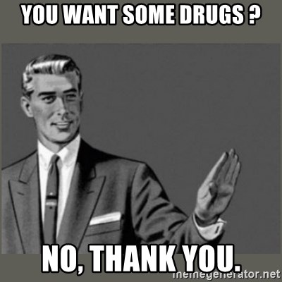 Bitch, Please grammar - you want some drugs ? No, thank you.