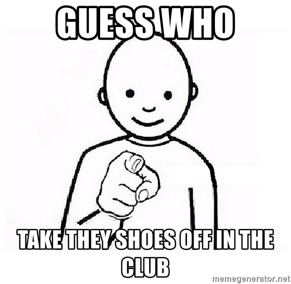 GUESS WHO YOU - Guess Who  Take They Shoes Off In The Club