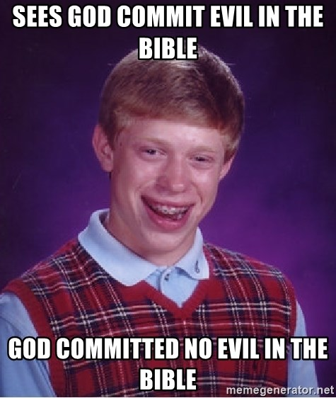 Sees god commit evil in the bible god committed no evil in