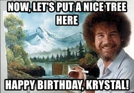 Now Lets Put A Nice Tree Here Happy Birthday Krystal Bob Ross