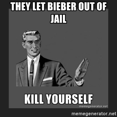 kill yourself guy - they let Bieber out of jail