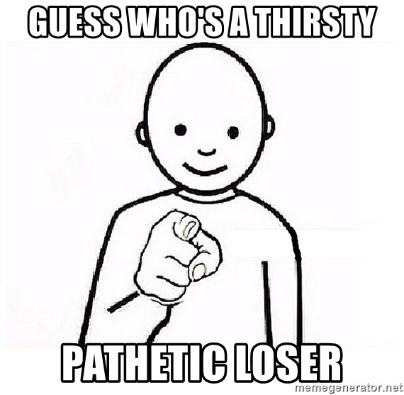 GUESS WHO YOU - Guess Who's a Thirsty Pathetic Loser