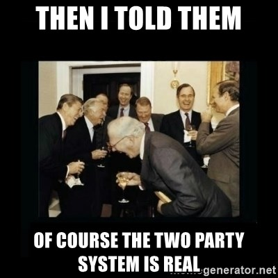 Then I Told Them Of Course The Two Party System Is Real Rich Men