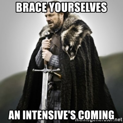 Brace yourselves. - Brace yourselves An intensive's coming