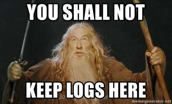 You shall not pass - You shaLL NOT Keep logs here