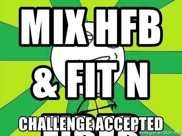 Challenge Accepted 2 - Mix HFB & Fit n Fiber                                                             Challenge accepted