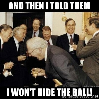 Laughing Professors - and then i told them i won't hide the ball!