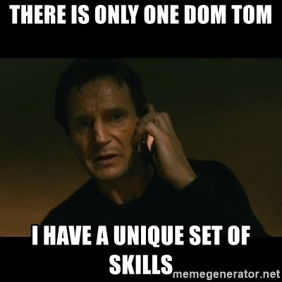 liam neeson taken - There is only one Dom Tom I have a unique set of skills