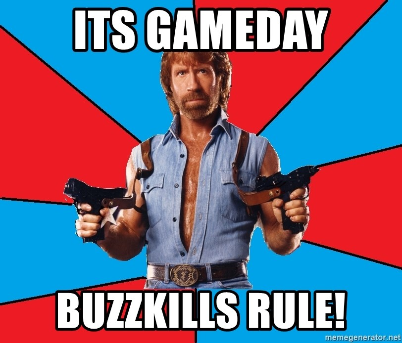 Chuck Norris  - Its Gameday buzzkills rule!