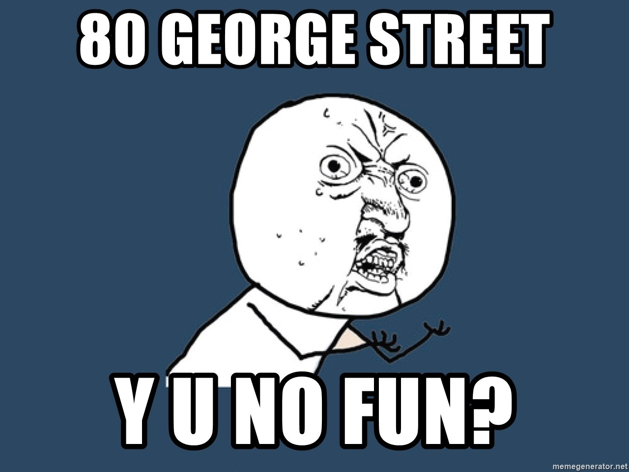 Y U No - 80 George Street Y U No Fun?