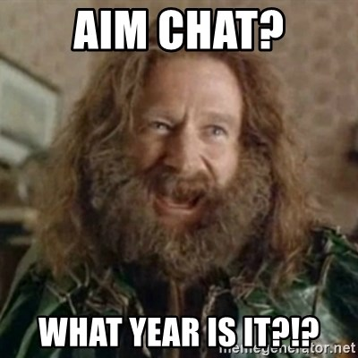 What Year - AIM CHAT? WHAT YEAR IS IT?!?