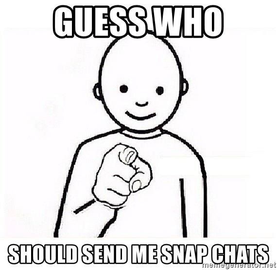 GUESS WHO YOU - Guess who  Should send me snap chats