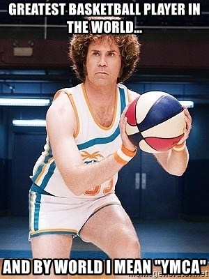 """Will Ferrell Basketball - greatest Basketball player in the world... and by world i mean """"YMCA"""""""