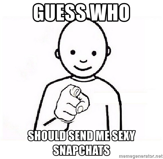 GUESS WHO YOU - Guess who Should send me sexy snapchats