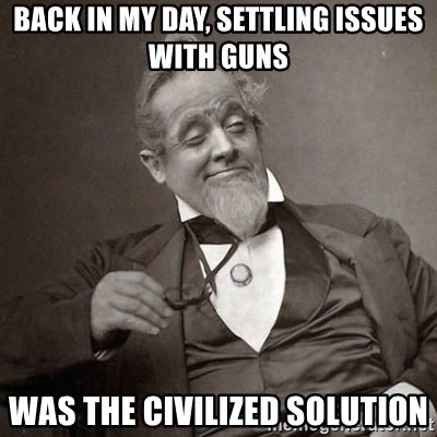 1889 [10] guy - back in my day, settling issues with guns was the civilized solution