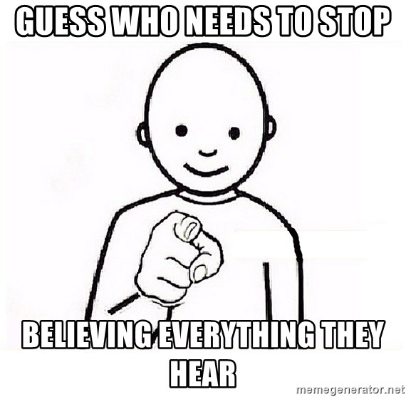 GUESS WHO YOU - Guess who needs to stop  Believing everything they hear