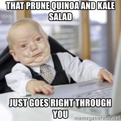Working Babby - that prune quinoa and kale salad just goes right through you
