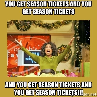 Oprah You get a - YOU GET SEASON TICKETS AND YOU GET SEASON TICKETS AND YOU GET SEASON TICKETS AND YOU GET SEASON TICKETS!!!