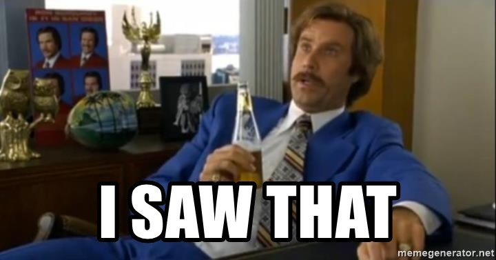 That escalated quickly-Ron Burgundy -  I saw that