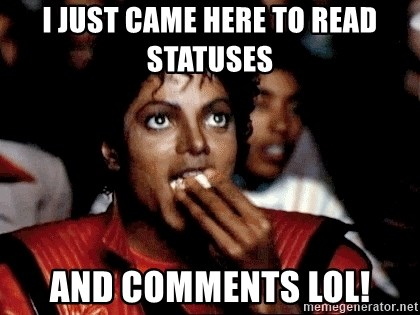 I JUST CAME HERE TO - I just came here to read statuses and comments Lol!