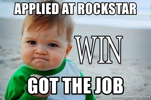 Win Baby - Applied at rockstar got the job