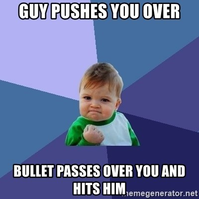 Success Kid - guy pushes you over Bullet passes over you and hits him