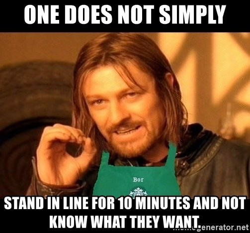 Barista Boromir - one does not simply stand in line for 10 minutes and not know what they want.