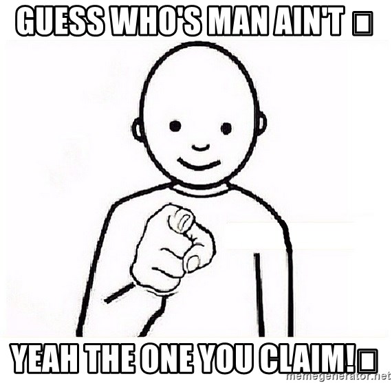 GUESS WHO YOU - Guess who's man ain't 💩 Yeah the one you claim!🙊