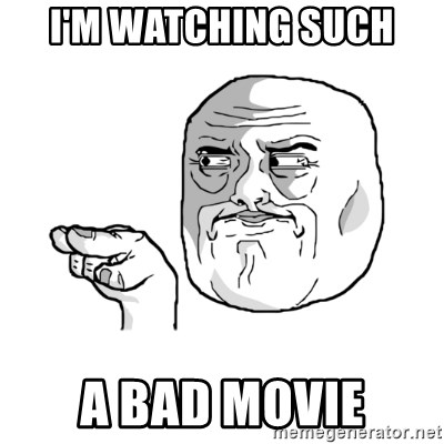 i'm watching you meme - i'm watching such a bad movie